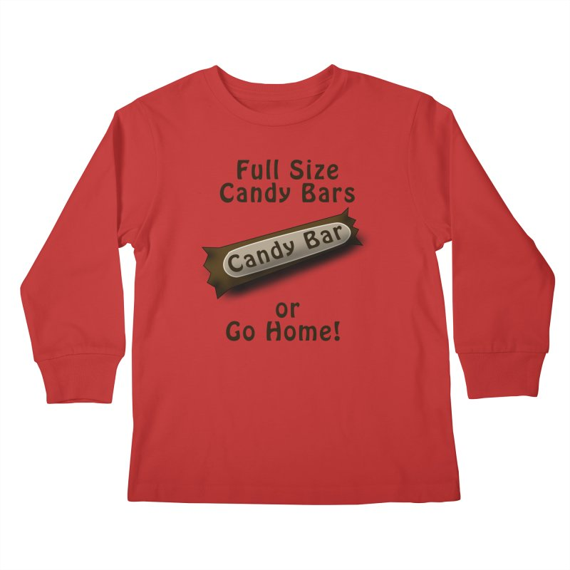 Full Size Candy Bars, or Go Home! Kids Longsleeve T-Shirt by Make a statement, laugh, enjoy.