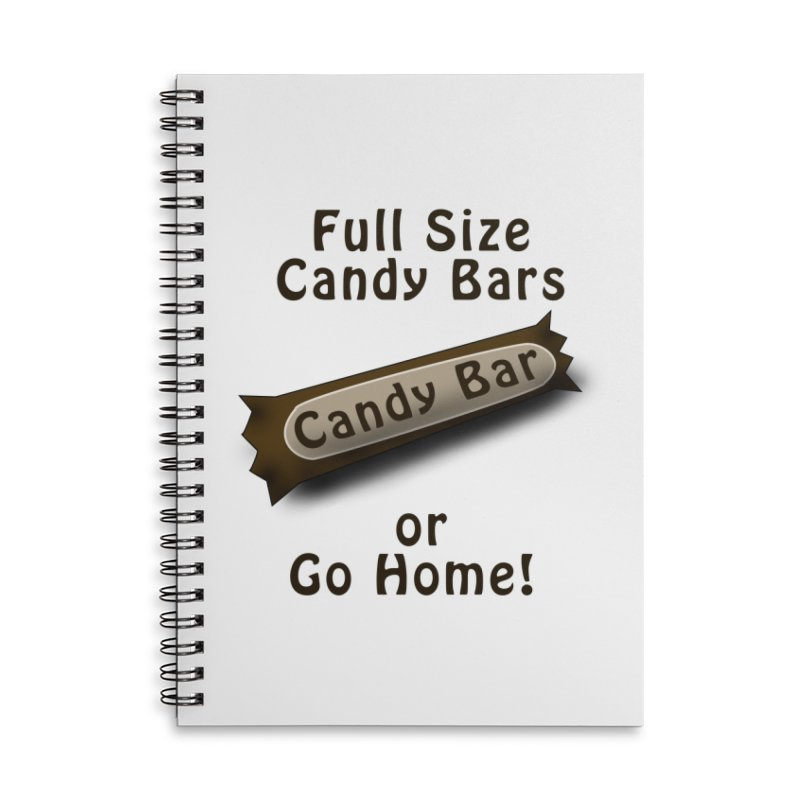 Full Size Candy Bars, or Go Home! Accessories Lined Spiral Notebook by Make a statement, laugh, enjoy.