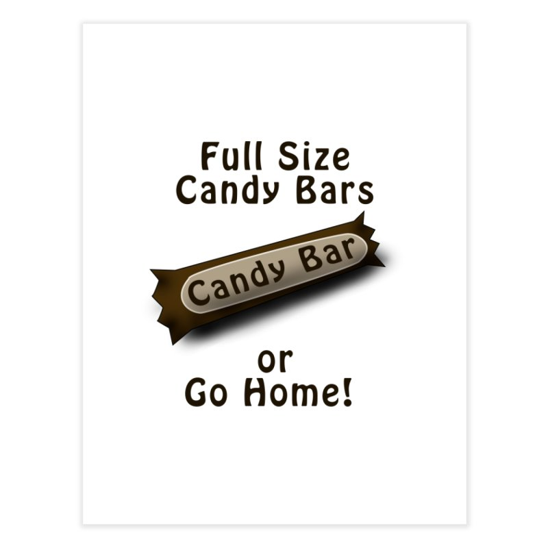 Full Size Candy Bars, or Go Home! Home Fine Art Print by Make a statement, laugh, enjoy.