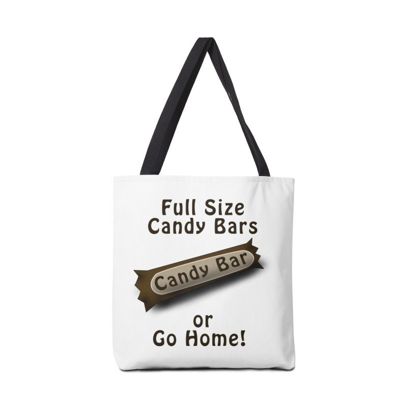 Full Size Candy Bars, or Go Home! Accessories Tote Bag Bag by Make a statement, laugh, enjoy.