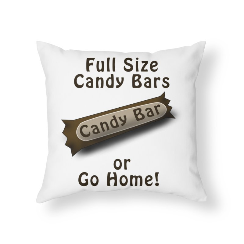 Full Size Candy Bars, or Go Home! Home Throw Pillow by Sporkshirts's tshirt gamer movie and design shop.