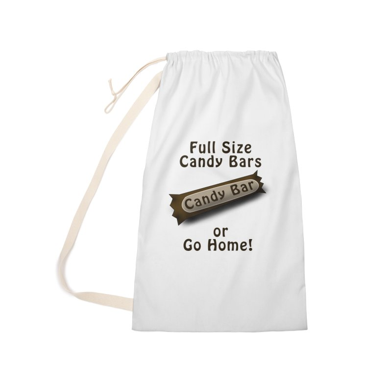 Full Size Candy Bars, or Go Home! Accessories Laundry Bag Bag by Make a statement, laugh, enjoy.