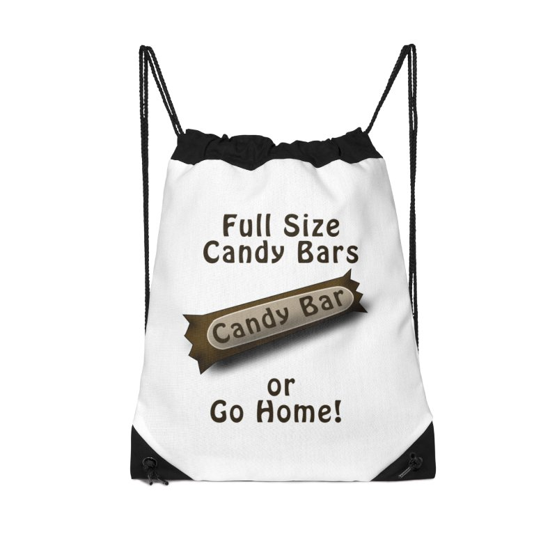 Full Size Candy Bars, or Go Home! Accessories Drawstring Bag Bag by Make a statement, laugh, enjoy.