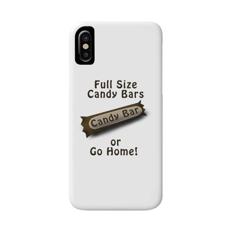 Full Size Candy Bars, or Go Home! Accessories Phone Case by Sporkshirts's tshirt gamer movie and design shop.