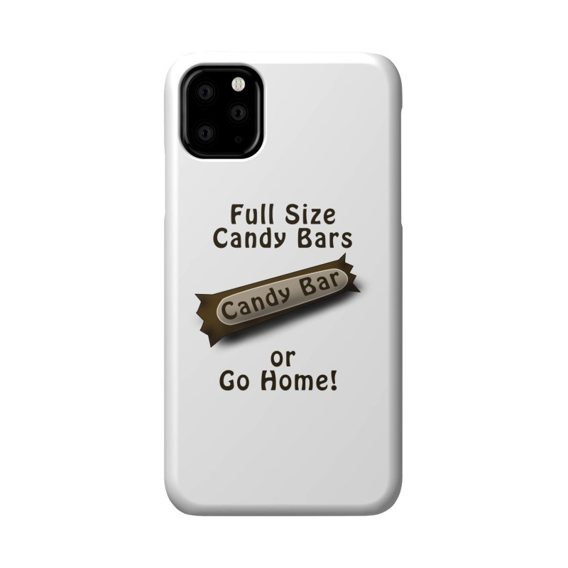 Full Size Candy Bars, or Go Home! Accessories Phone Case by Make a statement, laugh, enjoy.
