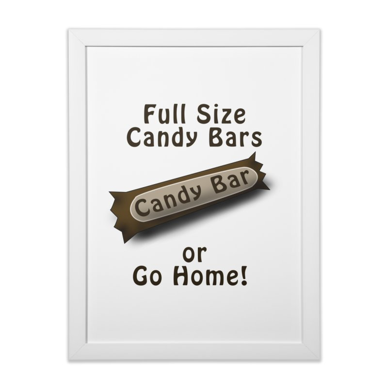 Full Size Candy Bars, or Go Home! Home Framed Fine Art Print by Make a statement, laugh, enjoy.