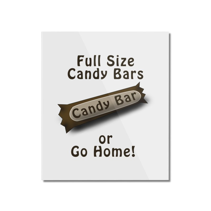 Full Size Candy Bars, or Go Home! Home Mounted Acrylic Print by Make a statement, laugh, enjoy.