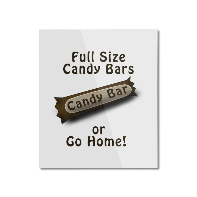 Full Size Candy Bars, or Go Home! Home Mounted Aluminum Print by Sporkshirts's tshirt gamer movie and design shop.