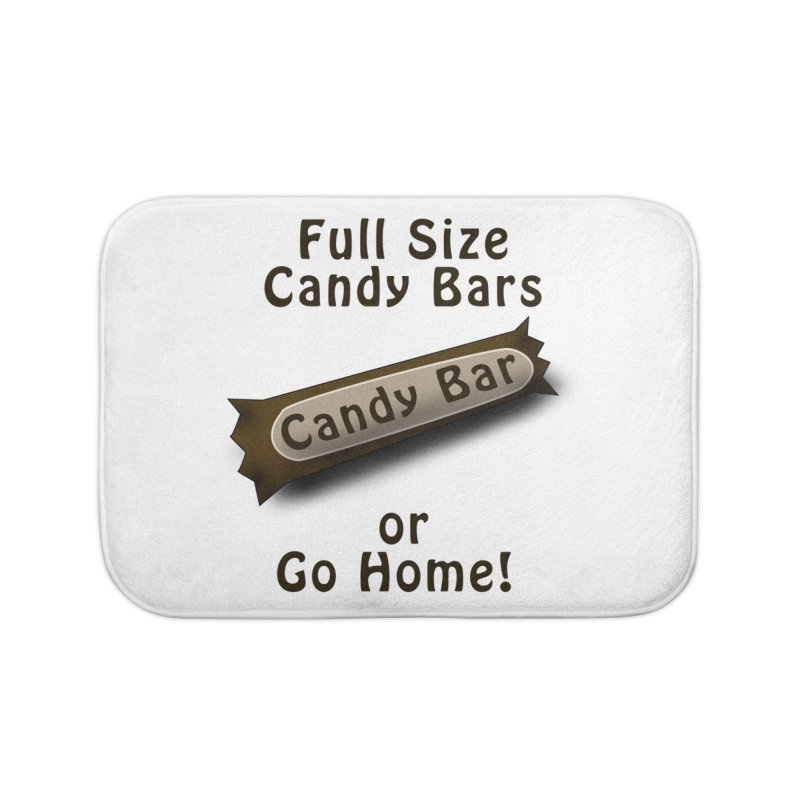 Full Size Candy Bars, or Go Home! Home Bath Mat by Sporkshirts's tshirt gamer movie and design shop.