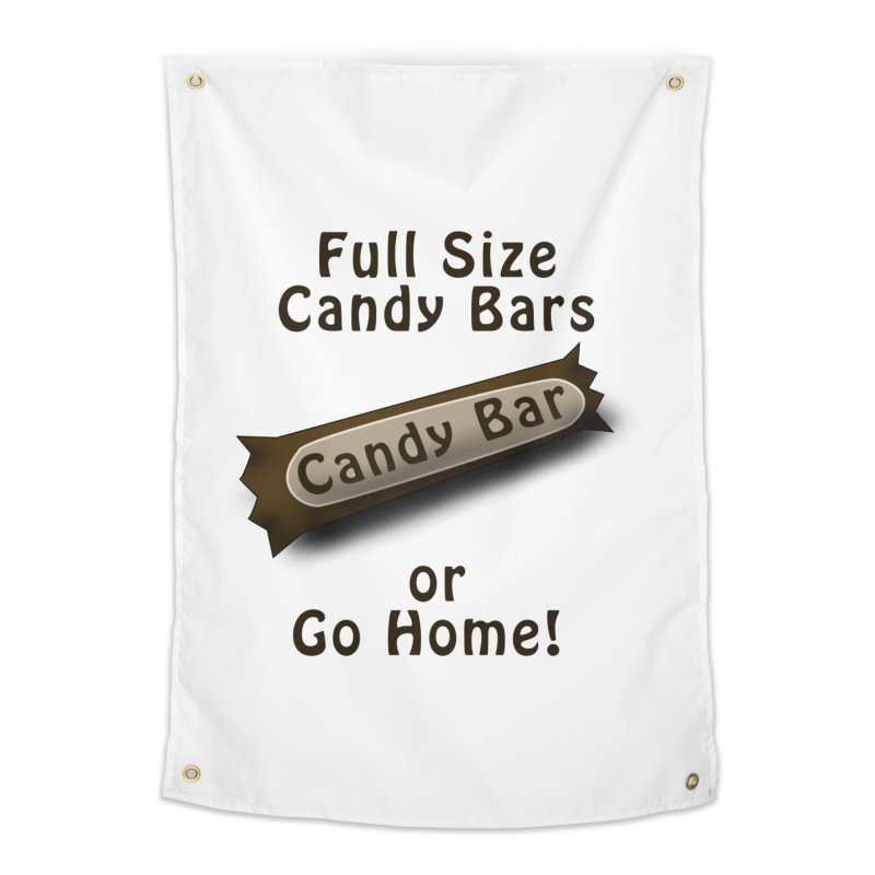 Full Size Candy Bars, or Go Home! Home Tapestry by Make a statement, laugh, enjoy.