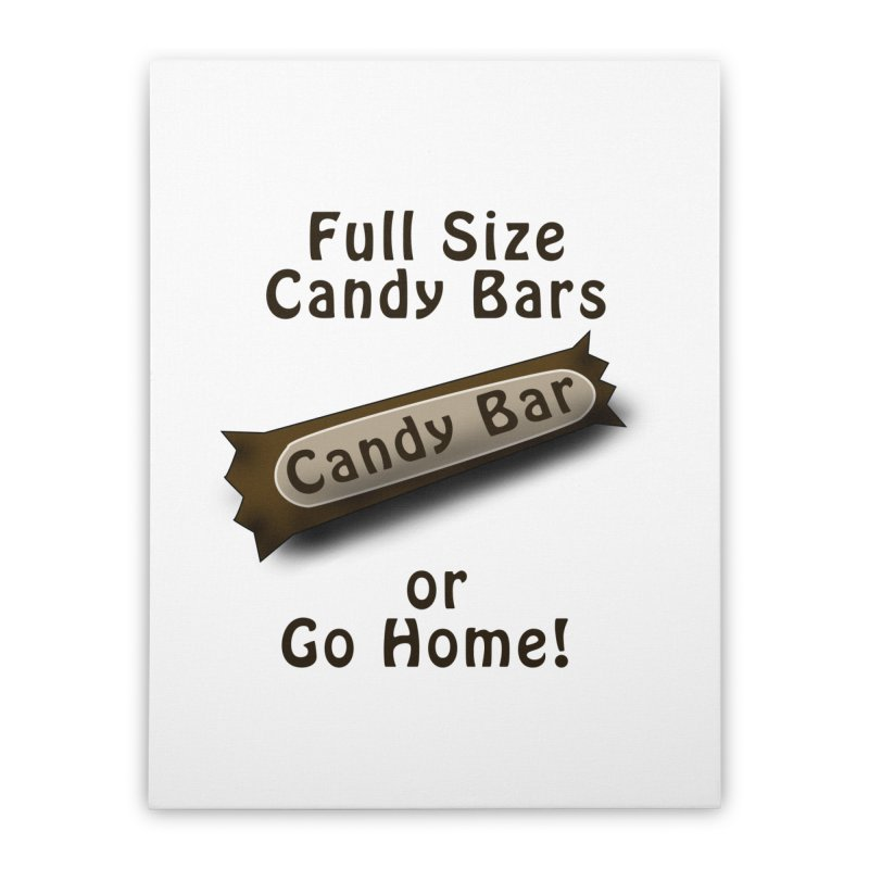 Full Size Candy Bars, or Go Home! Home Stretched Canvas by Make a statement, laugh, enjoy.