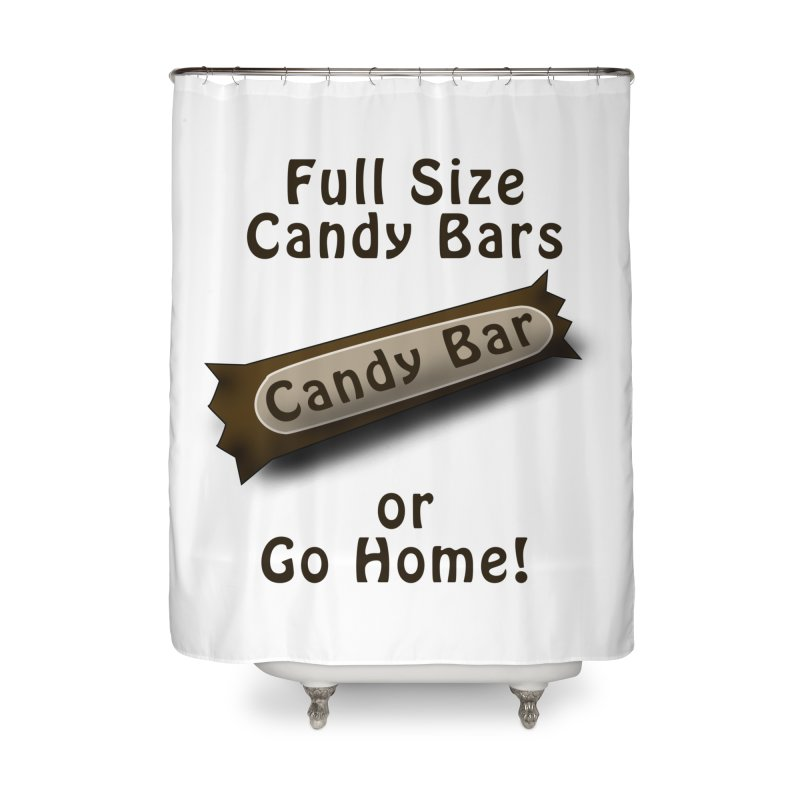 Full Size Candy Bars, or Go Home! Home Shower Curtain by Make a statement, laugh, enjoy.