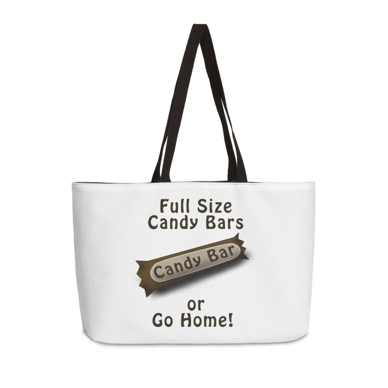 Full Size Candy Bars, or Go Home! Accessories Weekender Bag Bag by Make a statement, laugh, enjoy.