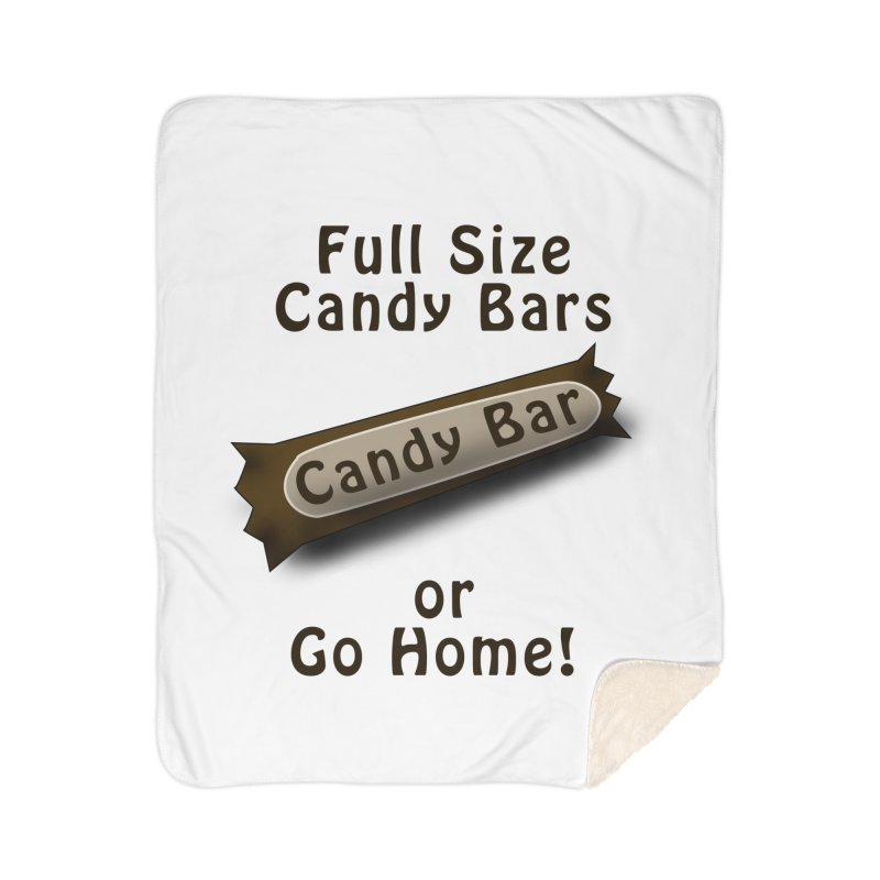 Full Size Candy Bars, or Go Home! Home Sherpa Blanket Blanket by Make a statement, laugh, enjoy.