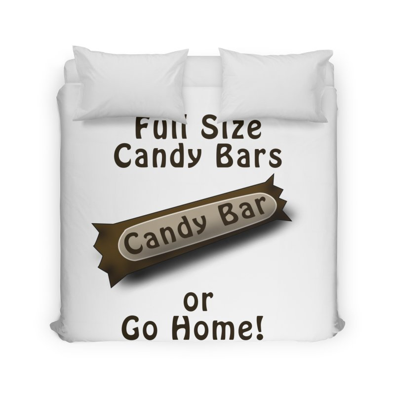 Full Size Candy Bars, or Go Home! Home Duvet by Make a statement, laugh, enjoy.
