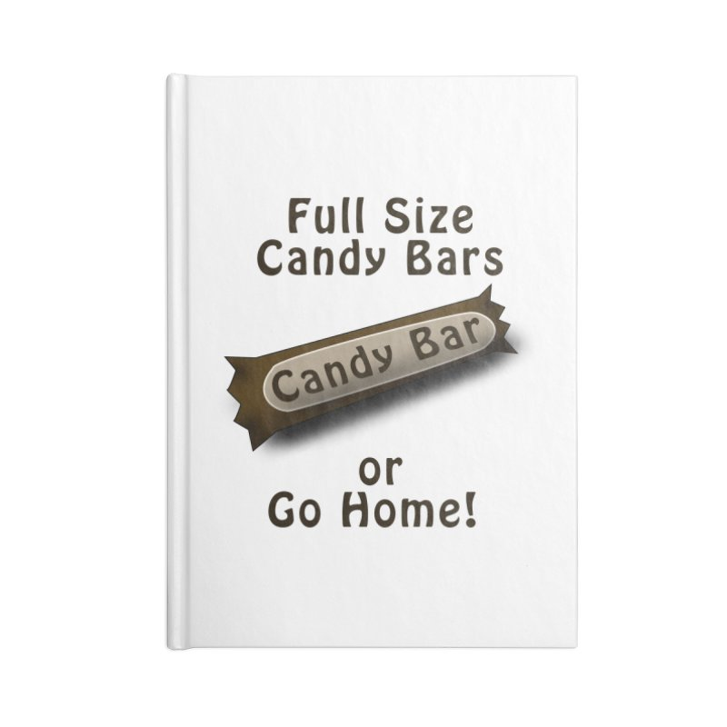 Full Size Candy Bars, or Go Home! Accessories Blank Journal Notebook by Make a statement, laugh, enjoy.