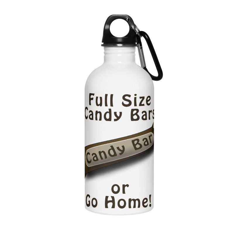 Full Size Candy Bars, or Go Home! Accessories Water Bottle by Make a statement, laugh, enjoy.