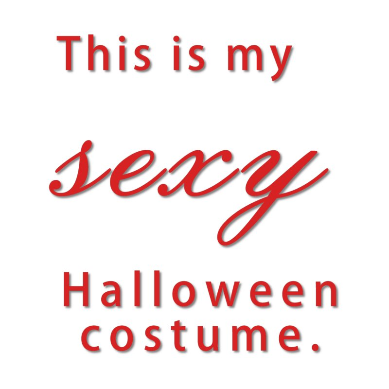 This is my sexy Halloween shirt Men's Tank by Make a statement, laugh, enjoy.