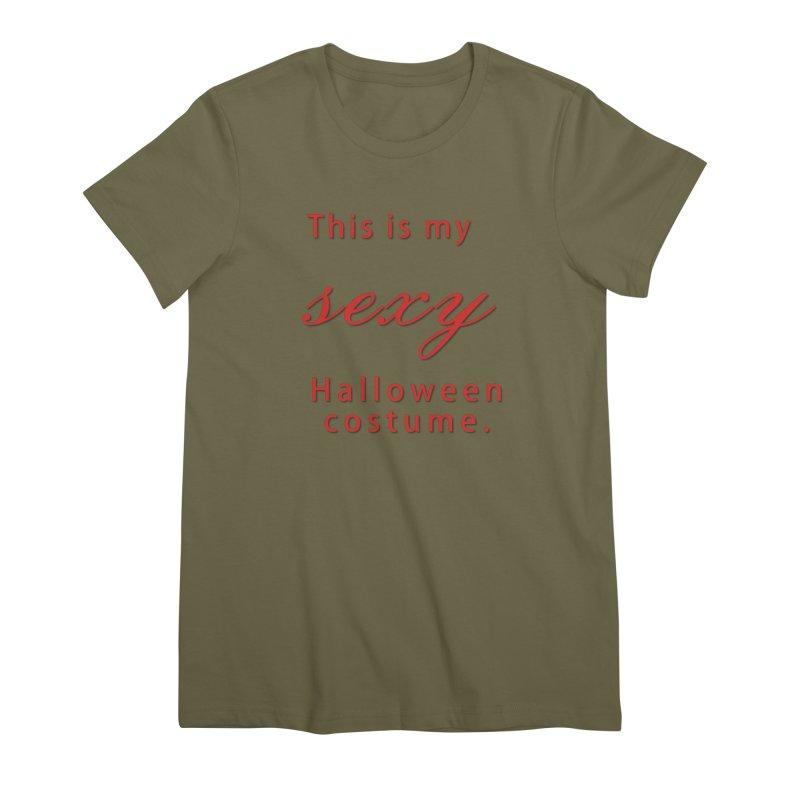 This is my sexy Halloween shirt Women's Premium T-Shirt by Make a statement, laugh, enjoy.