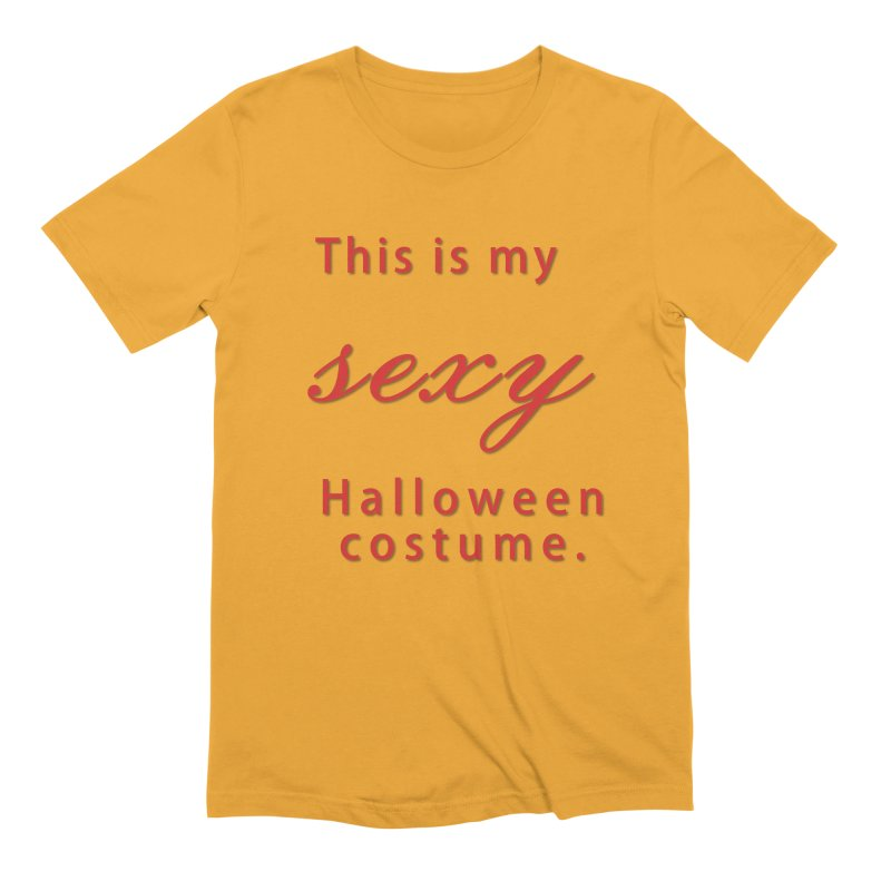 This is my sexy Halloween shirt Men's Extra Soft T-Shirt by Make a statement, laugh, enjoy.