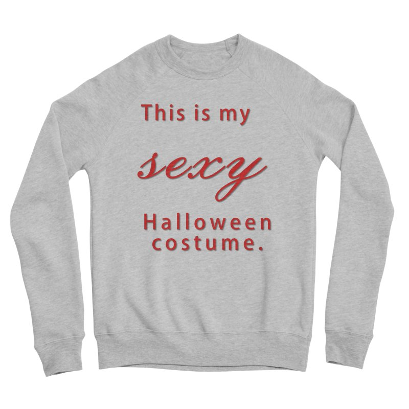 This is my sexy Halloween shirt Women's Sponge Fleece Sweatshirt by Sporkshirts's tshirt gamer movie and design shop.