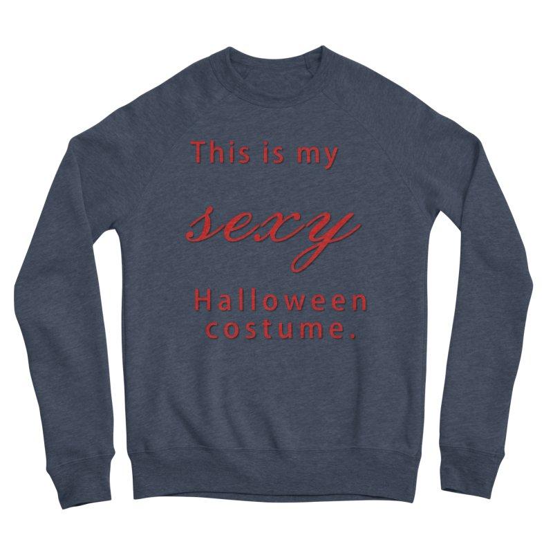 This is my sexy Halloween shirt Men's Sponge Fleece Sweatshirt by Make a statement, laugh, enjoy.