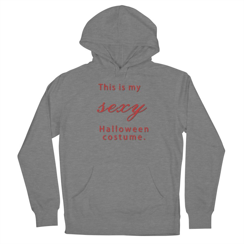 This is my sexy Halloween shirt Women's Pullover Hoody by Make a statement, laugh, enjoy.