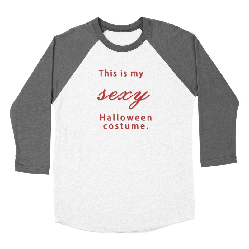 This is my sexy Halloween shirt Women's Longsleeve T-Shirt by Make a statement, laugh, enjoy.
