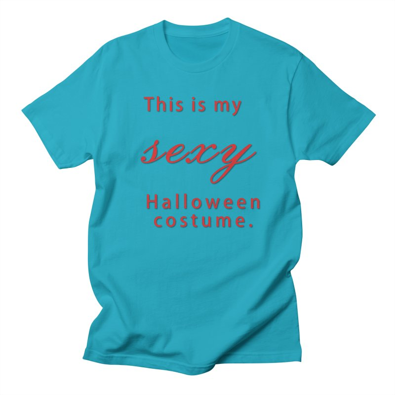 This is my sexy Halloween shirt Men's Regular T-Shirt by Make a statement, laugh, enjoy.