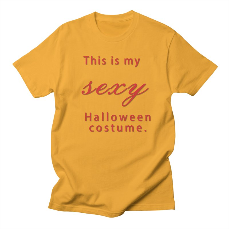 This is my sexy Halloween shirt Women's Regular Unisex T-Shirt by Sporkshirts's tshirt gamer movie and design shop.