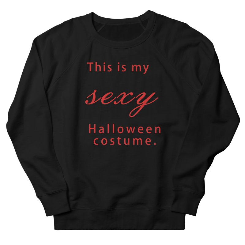 This is my sexy Halloween shirt Men's French Terry Sweatshirt by Sporkshirts's tshirt gamer movie and design shop.