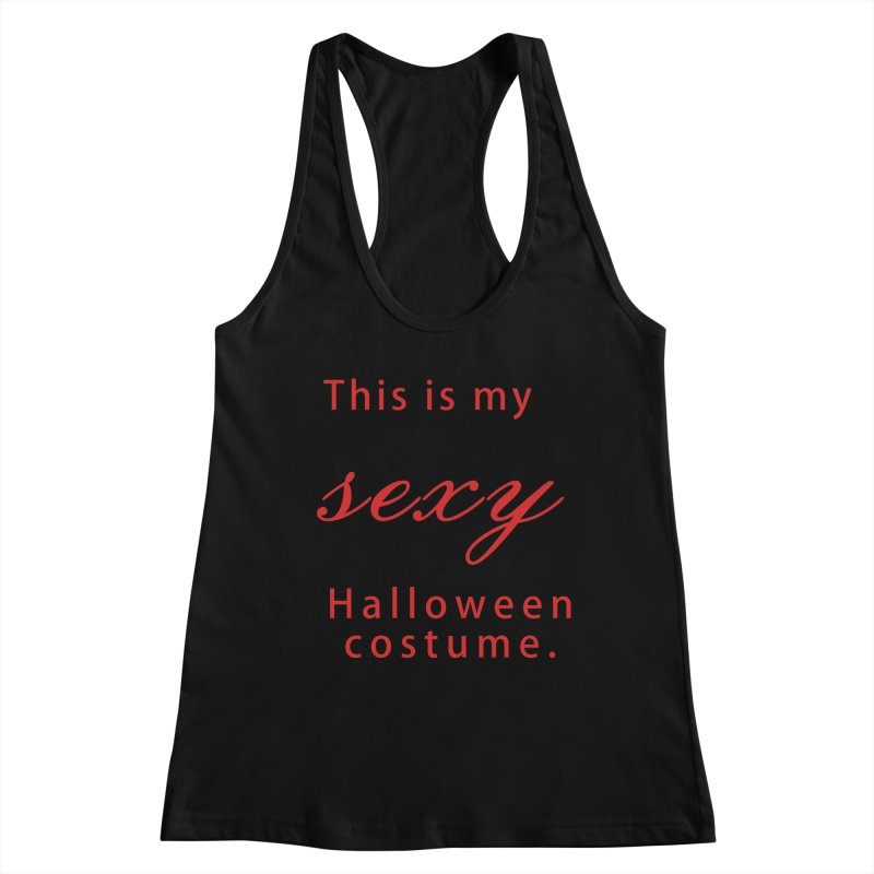 This is my sexy Halloween shirt Women's Racerback Tank by Make a statement, laugh, enjoy.