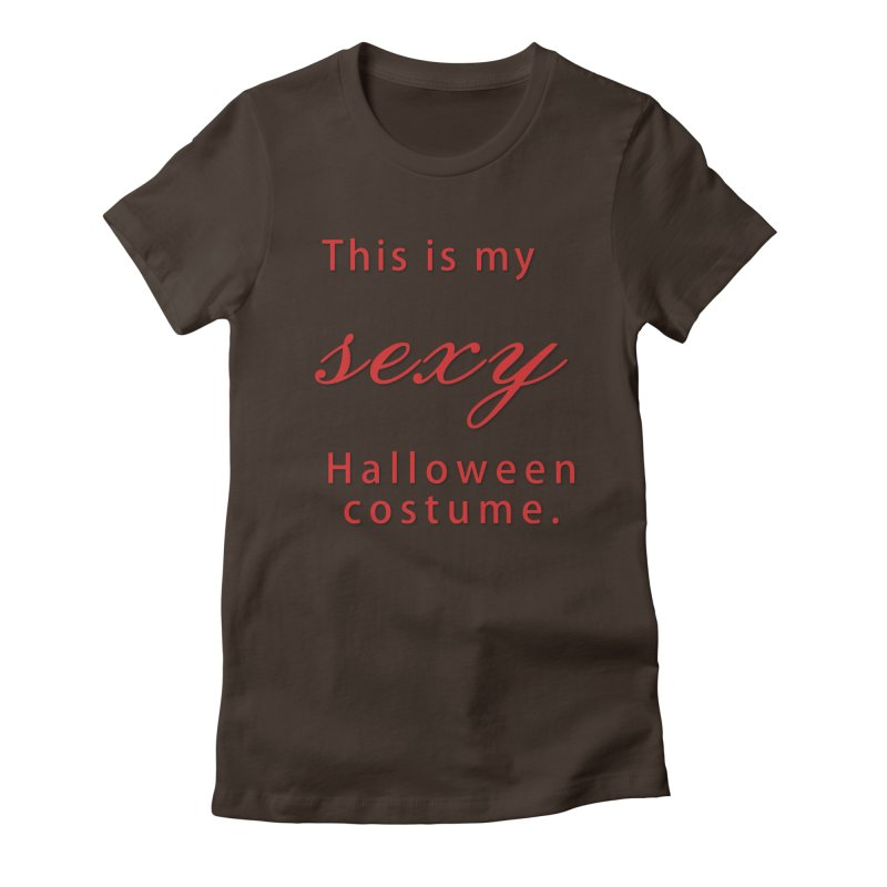 This is my sexy Halloween shirt Women's Fitted T-Shirt by Make a statement, laugh, enjoy.