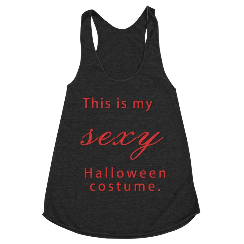This is my sexy Halloween shirt Women's Racerback Triblend Tank by Make a statement, laugh, enjoy.