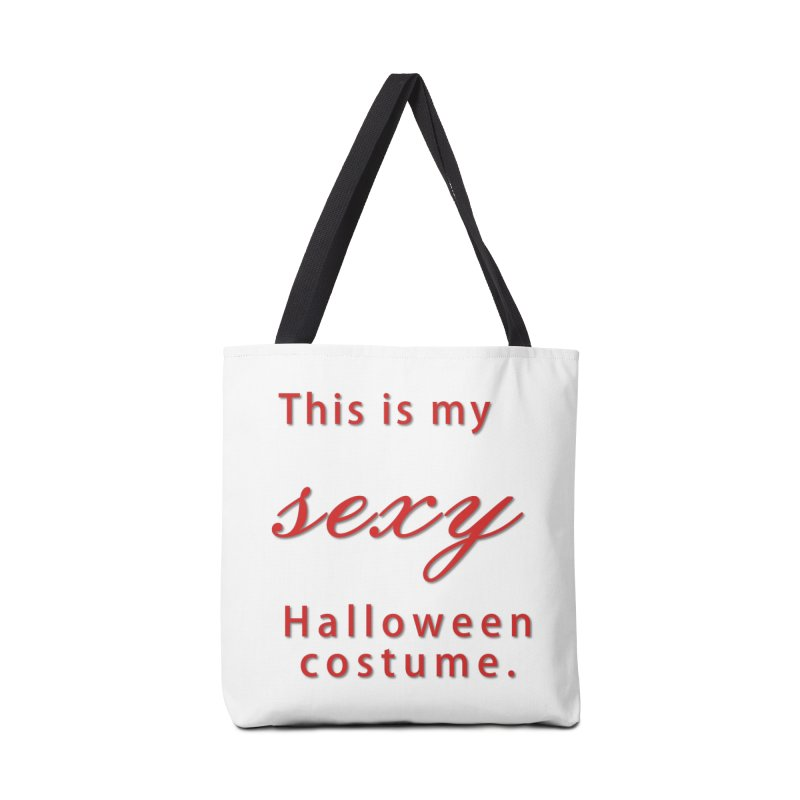 This is my sexy Halloween shirt Accessories Tote Bag Bag by Make a statement, laugh, enjoy.