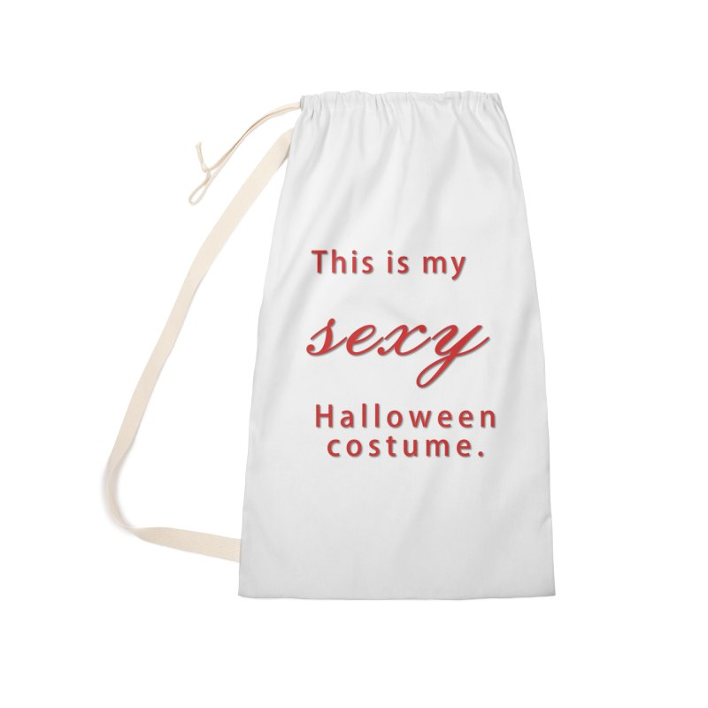 This is my sexy Halloween shirt Accessories Laundry Bag Bag by Make a statement, laugh, enjoy.