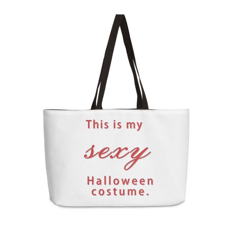 This is my sexy Halloween shirt Accessories Weekender Bag Bag by Make a statement, laugh, enjoy.