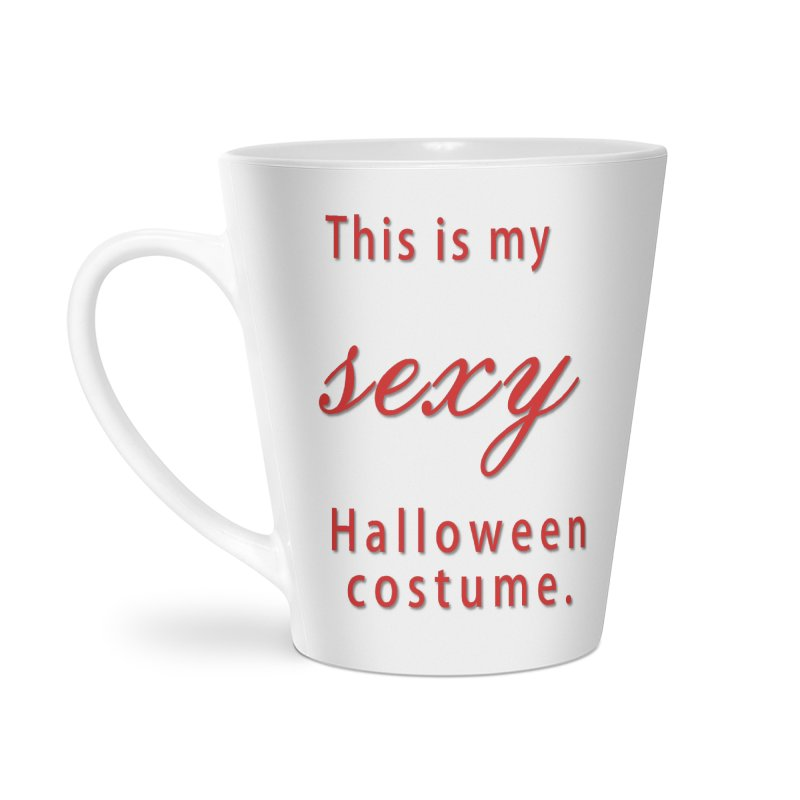 This is my sexy Halloween shirt Accessories Latte Mug by Make a statement, laugh, enjoy.