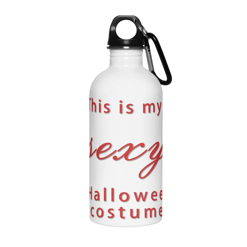 This is my sexy Halloween shirt Accessories Water Bottle by Make a statement, laugh, enjoy.