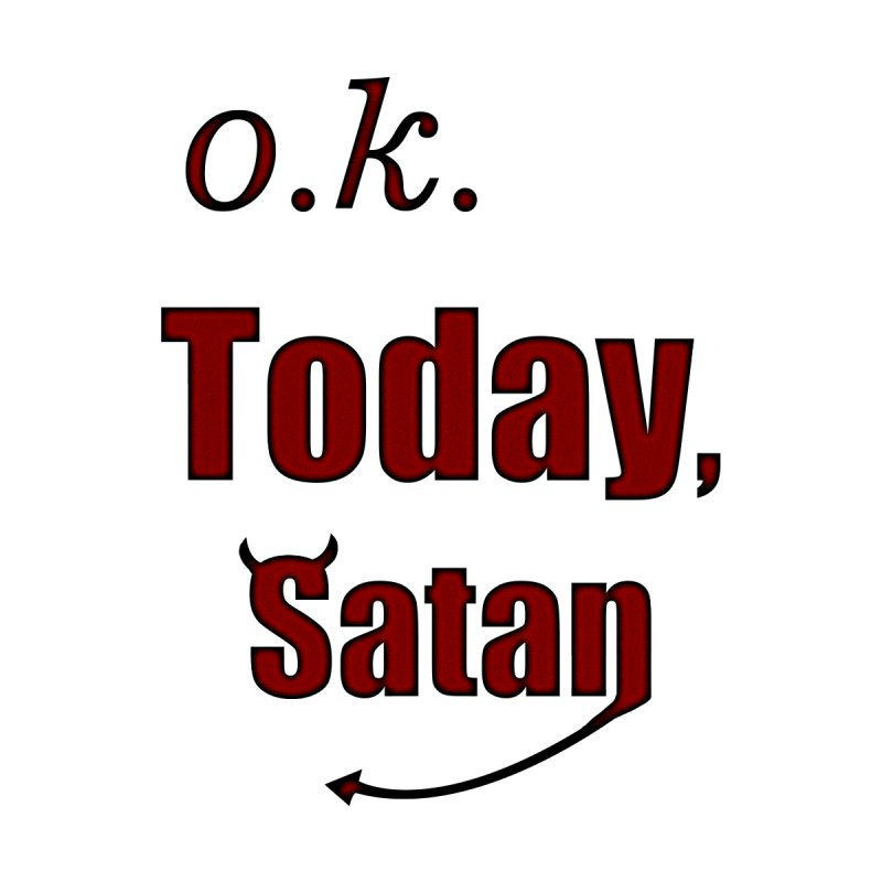 Ok. Today, Satan. Women's V-Neck by Make a statement, laugh, enjoy.