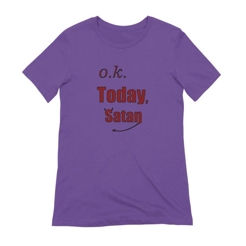 Ok. Today, Satan. Women's Extra Soft T-Shirt by Sporkshirts's tshirt gamer movie and design shop.