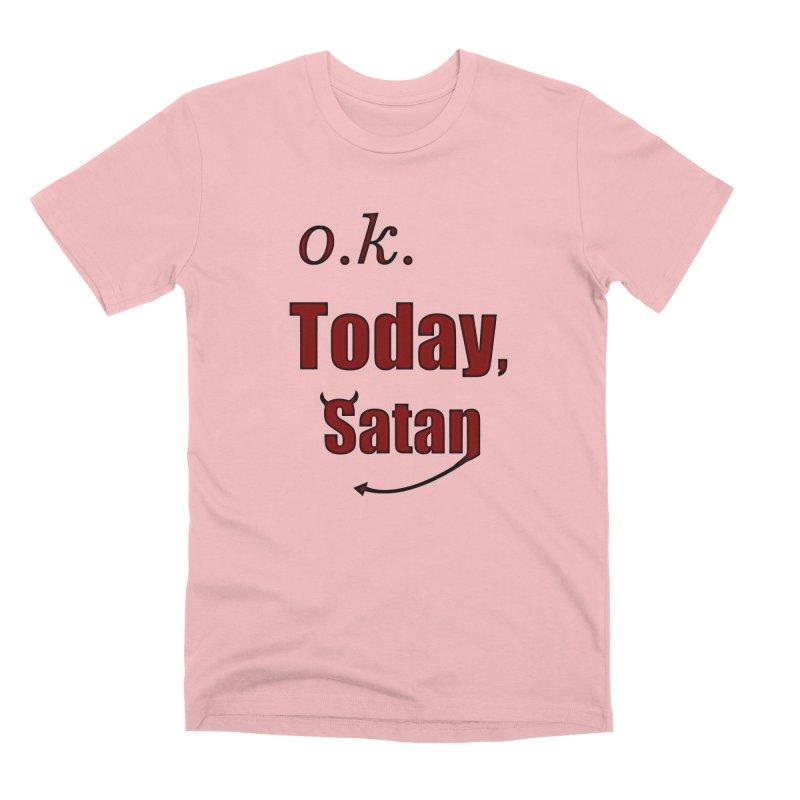 Ok. Today, Satan. Men's Premium T-Shirt by Sporkshirts's tshirt gamer movie and design shop.