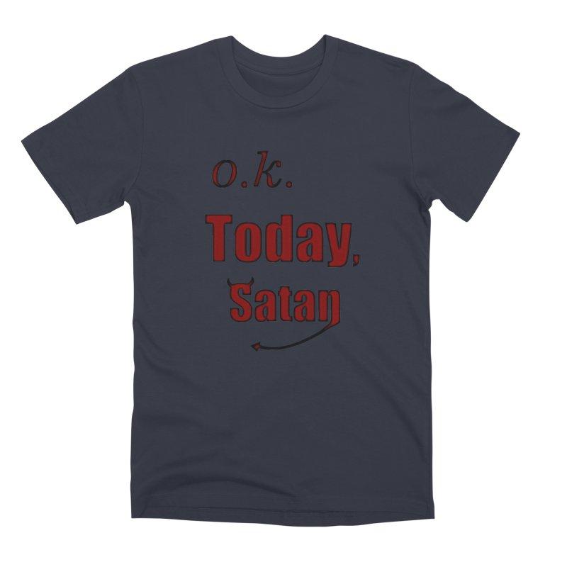 Ok. Today, Satan. Men's Premium T-Shirt by Make a statement, laugh, enjoy.