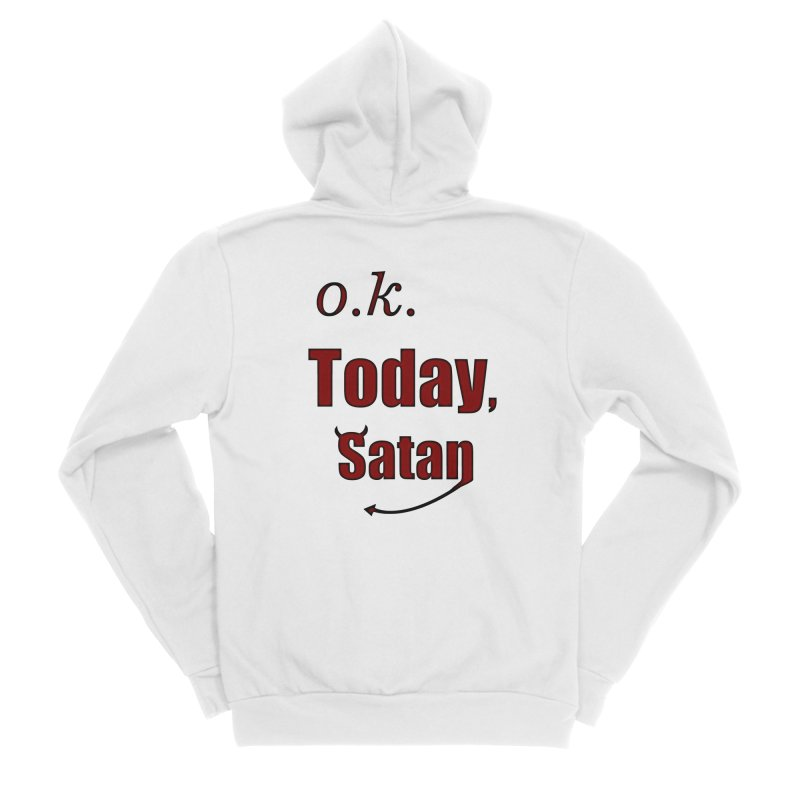 Ok. Today, Satan. Women's Sponge Fleece Zip-Up Hoody by Make a statement, laugh, enjoy.