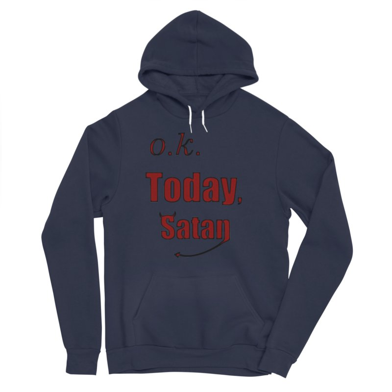 Ok. Today, Satan. Men's Sponge Fleece Pullover Hoody by Make a statement, laugh, enjoy.