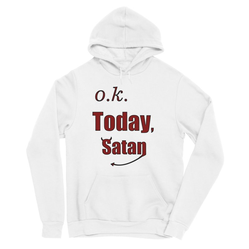 Ok. Today, Satan. Women's Sponge Fleece Pullover Hoody by Make a statement, laugh, enjoy.