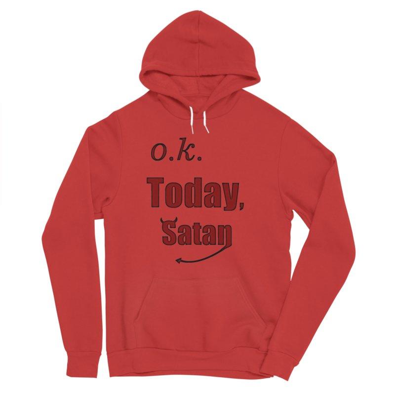 Ok. Today, Satan. Men's Sponge Fleece Pullover Hoody by Sporkshirts's tshirt gamer movie and design shop.