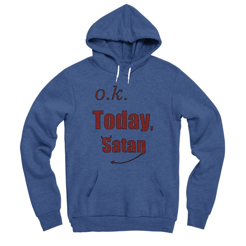 Ok. Today, Satan. Women's Sponge Fleece Pullover Hoody by Sporkshirts's tshirt gamer movie and design shop.
