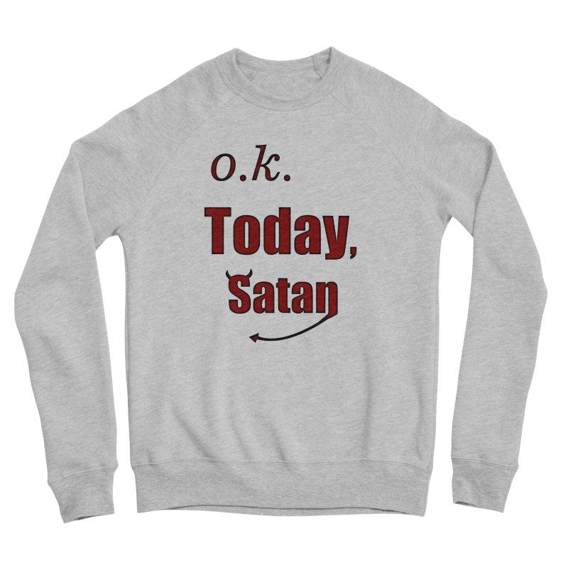 Ok. Today, Satan. Men's Sponge Fleece Sweatshirt by Make a statement, laugh, enjoy.
