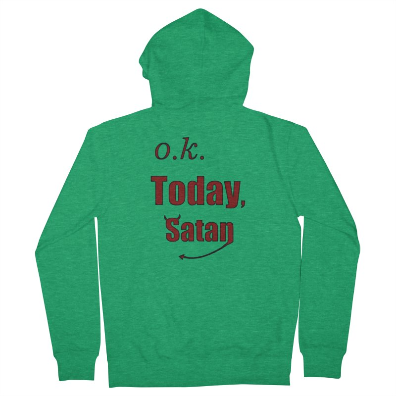 Ok. Today, Satan. Women's Zip-Up Hoody by Make a statement, laugh, enjoy.